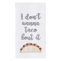 I Dont Wanna Taco Bout It Flour Sack Kitchen Dish Towel - $23.76