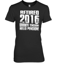 Retired 2016 Goodbye Tension Hello Pension TShirt - $19.99+