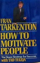 How to Motivate People: The Team Strategy for Success Tarkenton, Fran and Tuleja