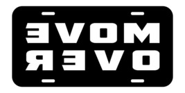 Move over reverse front vanity novelty metal license plate - $8.99