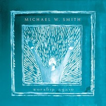WORSHIP AGAIN by Michael W Smith