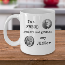 Funny Psychology coffee mug - I'm a Freud you are not getting any Junger - $20.90