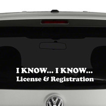 I Know... I Know... License and Registration Vinyl Decal Sticker - $3.55+