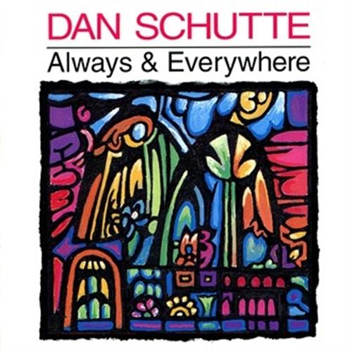 Always   everywhere by dan schutte1