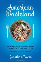 American Wasteland: How America Throws Away Nearly Half of Its Food (and... - $7.16