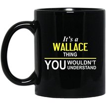 Personalized Mug with Name for Him, Her - It's A Wallace Thing, You Woul... - $21.73