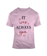 It Was Always You Loving Hearts T Shirt Heart Glam Ladies Fashion Holida... - $14.82+