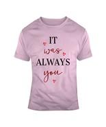 It Was Always You Loving Hearts T Shirt Heart Glam Ladies Fashion Holida... - $22.74+