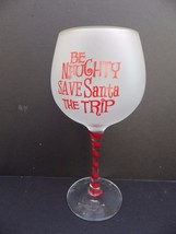 Christmas Balloon Wine Glass Be Naughty Save Santa the Trip - $23.76