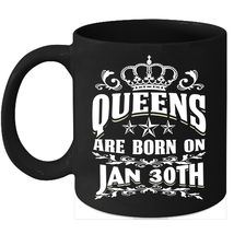 Queens Are Born on January 30th 11oz coffee mug Cute Birthday gifts - $15.95