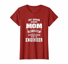 Funny Shirts - Any Woman Can Be A Mom Special Become An Engineer T-shirt... - $19.95