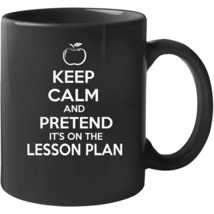 Keep Calm And Pretend It's On The Lesson Plan Teacher Mug Mug - $22.99