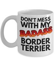 "Border Terrier Mug ""Don't Mess With My Badass Border Terrier Coffee Mug""... - $14.95"