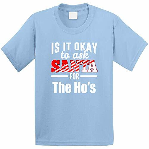 Tremendous Designs Its Ok to Ask Santa for The Ho's T Shirt My Light Blue