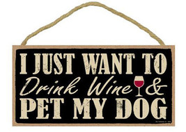 "I Just Want to Drink Wine and Pet My Dog Sign Plaque Dog 10"" x 5"" - $9.95"