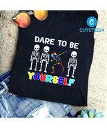Dare To Be Yourself - Autism Awareness Shirt - $21.99+