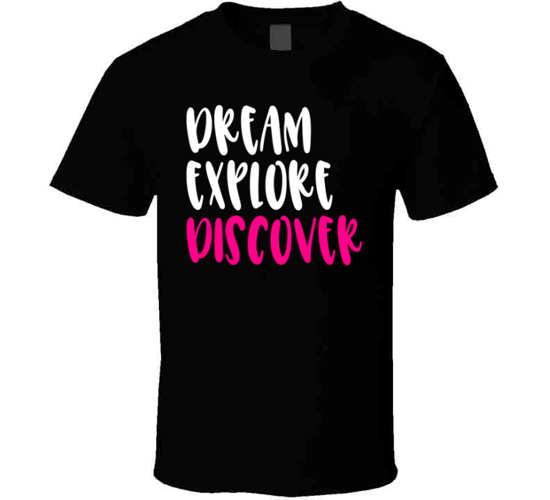 Dream Explore Discover Positive T-shirt Motivational And Inspirational Tee Gift
