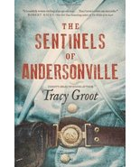 The Sentinels of Andersonville Groot, Tracy - $5.92