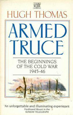 Armed Truce: Beginnings of the Cold War by Hugh Thomas