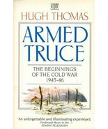 Armed Truce: Beginnings of the Cold War by Hugh Thomas - $6.50