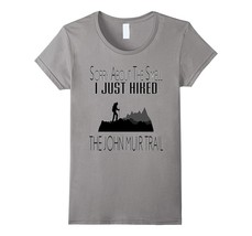 John Muir Completed Funny Hiking T-Shirt Women - $19.95+