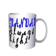 Grandad Always Right Anymore Funny Novelty New  11oz Mug g12 - $10.83