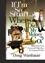 If I'm So Smart Where Did all My Money Go? By Doug Warshauer - $3.50