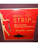 Music to Strip By Party Fun Songs Golden Age of Burlesque Record 33 1/3 ... - $14.99