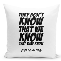 Throw Pillow Monica Quote They Dont Know That We Know That They Friends 16x16 - $28.49