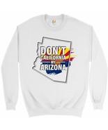 Don't California My Arizona Sweatshirt Southern Attitude Conservative Cr... - $20.73+