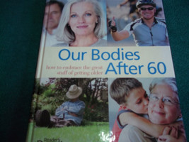 Our Bodies After 60 - How to Embrace the Great Stuff of Getting Older Book  - $8.90