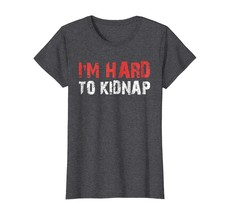 Brother Shirts - I'm Hard To Kidnap Shirt Wowen - $19.95