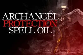 HAUNTED SPELL OIL: ARCHANGEL PROTECTION! SAVE YOURSELF FROM EVIL! WHITE MAGICK! - $39.99