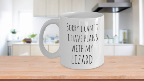 Sorry I Can't I Have Plans With My Lizard - funny coffee mug white