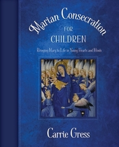 Marian Consecration for Children: Bringing Mary to Life in Young Hearts & Minds