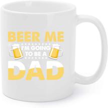 Beer Me I'm Going To Be A Dad Coffee Mug Father's Day Coffee Mug - $15.95