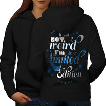 Not Weird Saying Slogan Sweatshirt Hoody Edition Women Hoodie Back - $21.99+