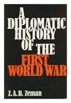 Diplomatic History of the First World War [Mar 25, 1971] Zeman, Zbynek
