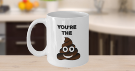 You're The S**t Mug, 11oz White Ceramic Coffee, Tea Cup, Valentines Day Gift - $14.84
