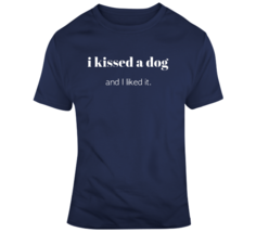 I Kissed A Dog And Liked It T Shirt - $26.99+