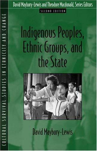 Indigenous Peoples, Ethnic Groups, and the State (2nd Edition) by David Maybury-