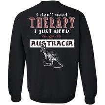 I Don't Need Therapy T Shirt, I Love Australia Sweatshirt - $16.99+