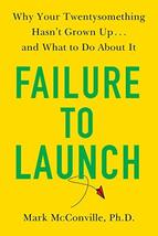 Failure to Launch: Why Your Twentysomething Hasn't Grown Up...and What t... - $7.50