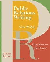 Public Relations Writing: Form & Style Newsom, Doug and Haynes, Jim - $17.20