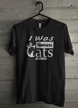 I Was Normal 3 Cats Ago - Custom Men's T-Shirt (3414) - $19.13+