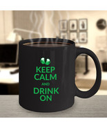 Keep Calm And Drink On - Green Beer Mugs - Black Coffee Cup - 11 oz. - £13.06 GBP
