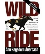 Wild Ride : The Rise and Tragic Fall of Calumet Farm - Ann Auerbach - Ne... - $19.75