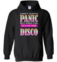 I Don't Always Panic But When I Do It's At The Disco Blend Hoodie - $32.99+
