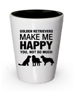 Golden Retrievers make me Happy- Funny Dog Shot glass gifts - $9.75