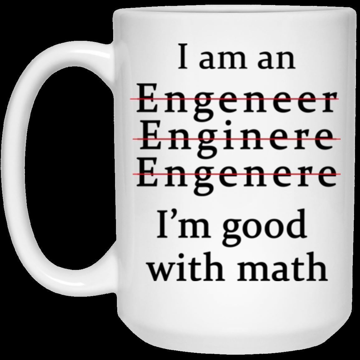 Coffee Mug for Engnieer Miss spellong  I'm An Engineer Good with Math Funny Coff